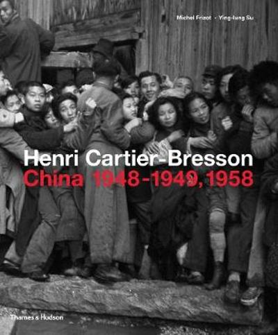 Henri Cartier-Bresson: China 1948-1949, 1958 - Michel Frizot