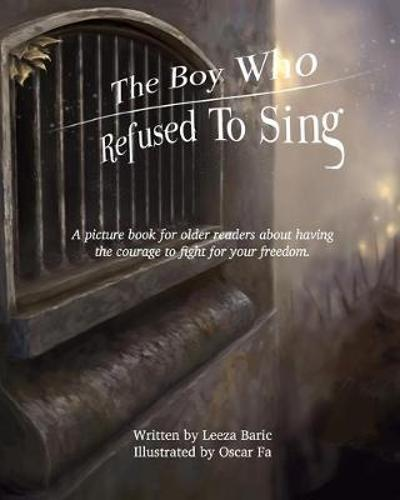 The Boy Who Refused to Sing - Leeza Baric