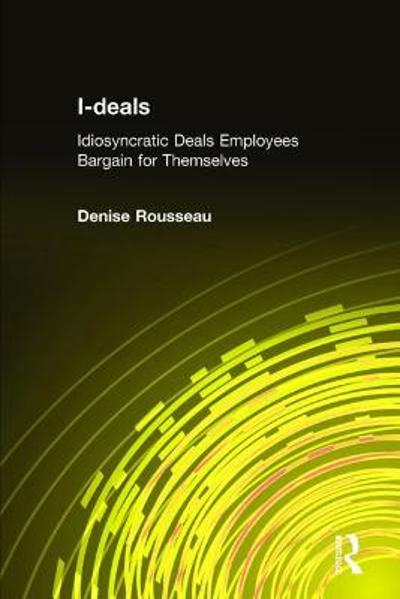 I-deals: Idiosyncratic Deals Employees Bargain for Themselves - Denise Rousseau