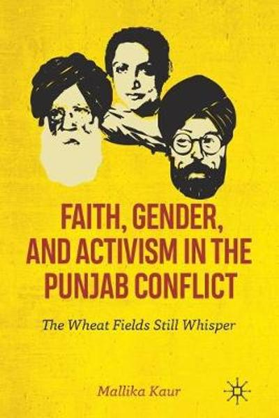 Faith, Gender, and Activism in the Punjab Conflict - Mallika Kaur