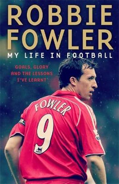 Robbie Fowler: My Life In Football - Robbie Fowler