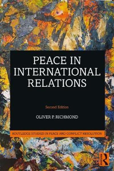 Peace in International Relations - Oliver P. Richmond