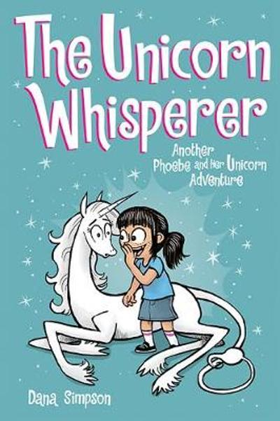 The Unicorn Whisperer (Phoebe and Her Unicorn Series Book 10) - Dana Simpson