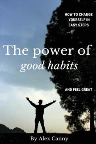 The Power Of Good Habits - Alex Canny