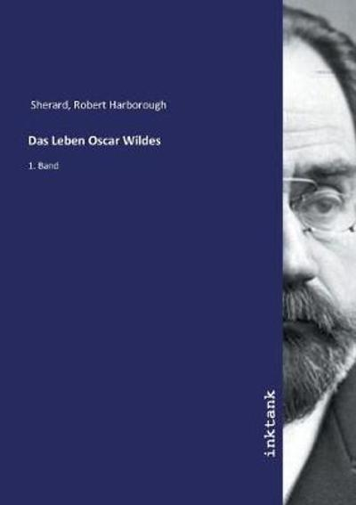 Das Leben Oscar Wildes - Robert Harborough Sherard