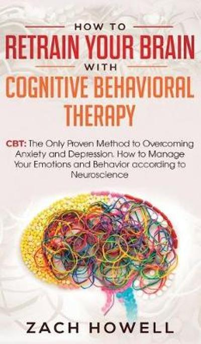 How to Retrain Your Brain with Cognitive Behavioral Therapy - Zach Howell