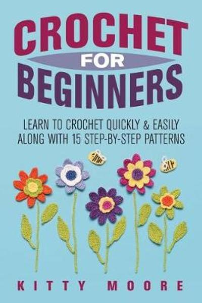 Crochet For Beginners (2nd Edition) - Kitty Moore