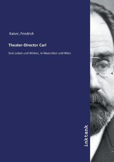 Theater-Director Carl - Friedrich Kaiser