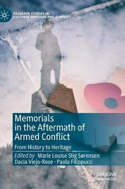 Memorials in the Aftermath of Armed Conflict - Marie Louise Stig Sorensen