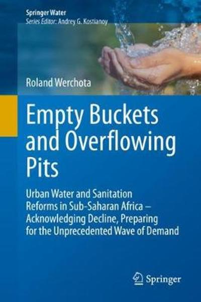 Empty Buckets and Overflowing Pits - Roland Werchota