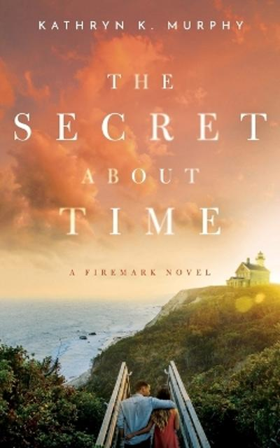 The Secret about Time - Kathryn K Murphy