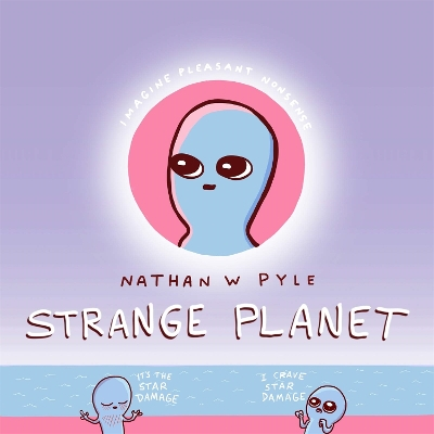 Strange Planet: The Comic Sensation of the Year - Nathan Pyle