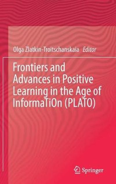 Frontiers and Advances in Positive Learning in the Age of InformaTiOn (PLATO) - Olga Zlatkin-Troitschanskaia