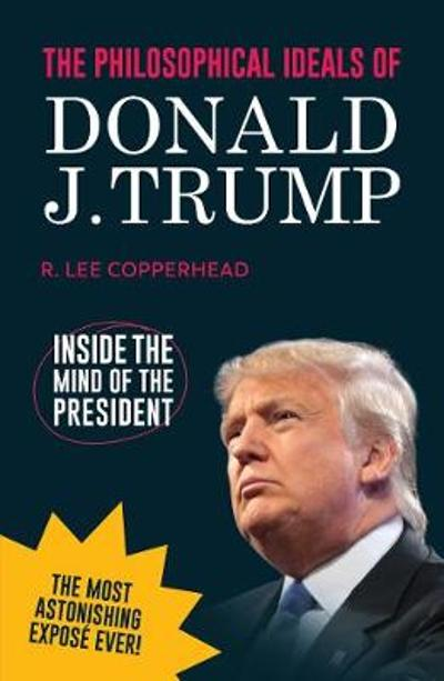 The Philosophical Ideals of Donald J. Trump - R. Lee Copperhead