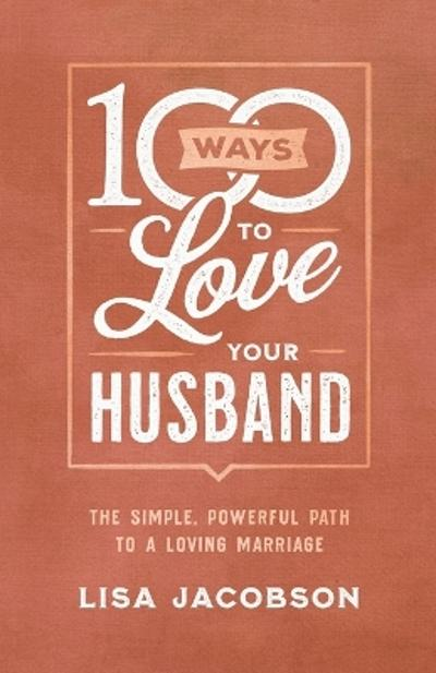 100 Ways to Love Your Husband - Lisa Jacobson