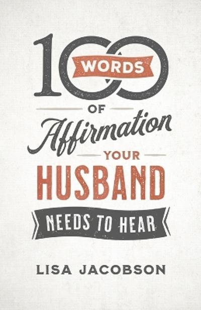 100 Words of Affirmation Your Husband Needs to Hear - Lisa Jacobson