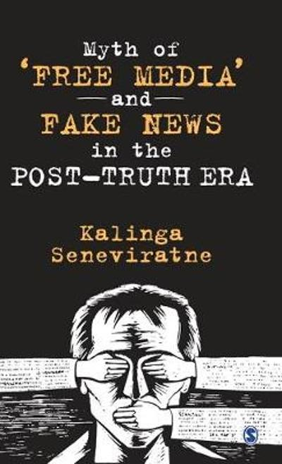 Myth of 'Free Media' and Fake News in the Post-Truth Era - Kalinga Seneviratne