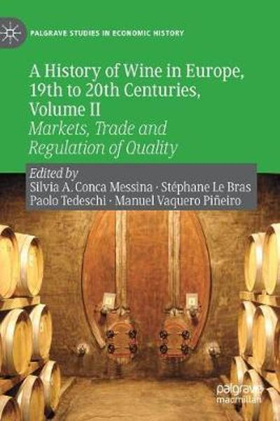 A History of Wine in Europe, 19th to 20th Centuries, Volume II - Silvia A. Conca Messina