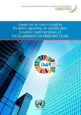 Guidance on core indicators for entity reporting on contribution towards implementation of the sustainable development goals - United Nations Conference on Trade and Development