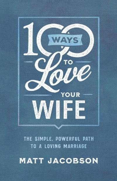 100 Ways to Love Your Wife - Matt Jacobson