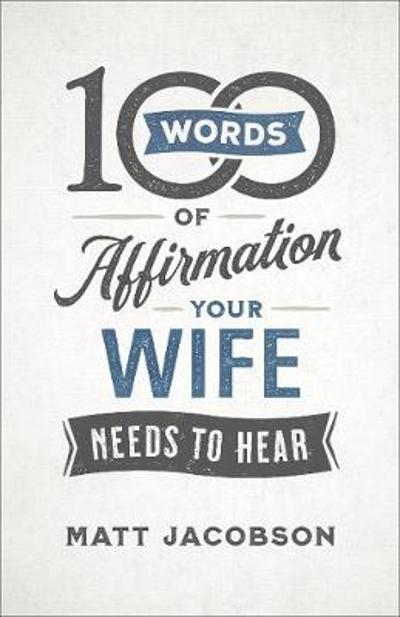 100 Words of Affirmation Your Wife Needs to Hear - Matt Jacobson
