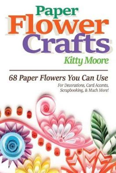 Paper Flower Crafts (2nd Edition) - Kitty Moore