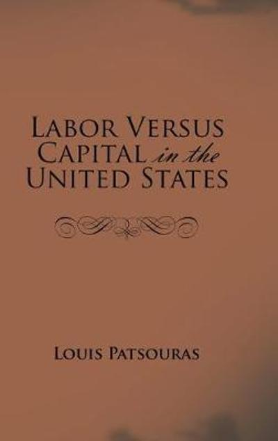 Labor Versus Capital in the United States - Louis Patsouras