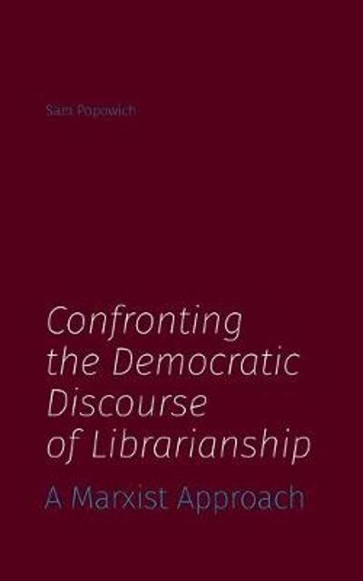 Confronting the Democratic Discourse of Librarianship - Sam Popowich