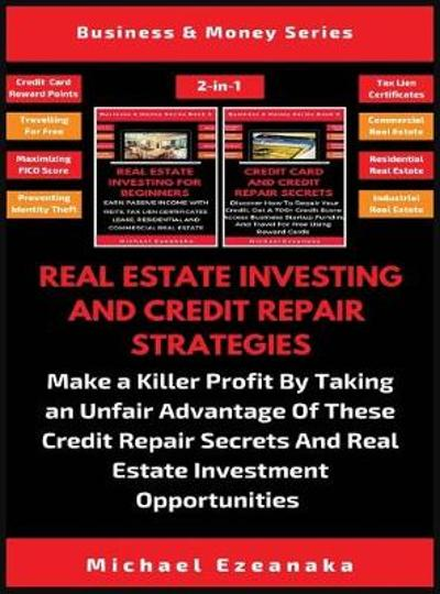 Real Estate Investing And Credit Repair Strategies (2 Books In 1) - Michael Ezeanaka