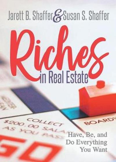 Riches in Real Estate - Jarett B. Shaffer
