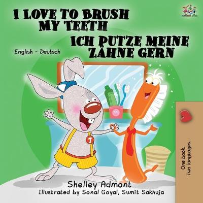 I Love to Brush My Teeth Ich putze meine Zahne gern - Shelley Admont