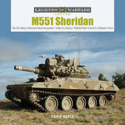 M551 Sheridan: The US Army's Armored Reconnaissance / Airborne Assault Vehicle From Vietnam to Desert Storm - David Doyle