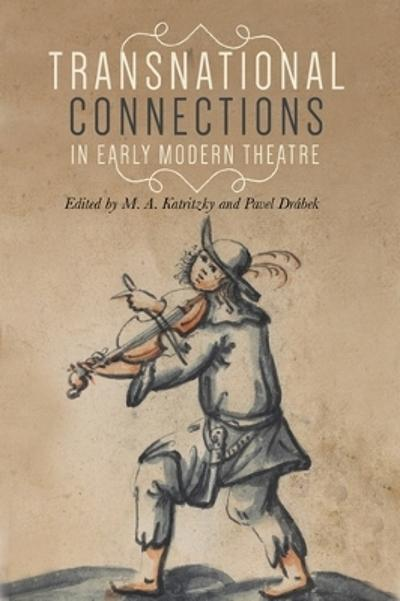 Transnational Connections in Early Modern Theatre - M. A. Katritzky