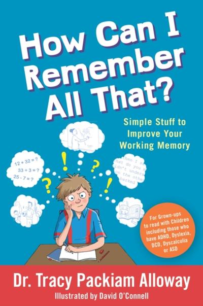 How Can I Remember All That? - Tracy Packiam Alloway