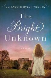 The Bright Unknown - Elizabeth Byler Younts