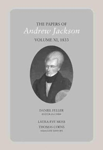 The Papers of Andrew Jackson, Volume 11, 1833 - Dan Feller
