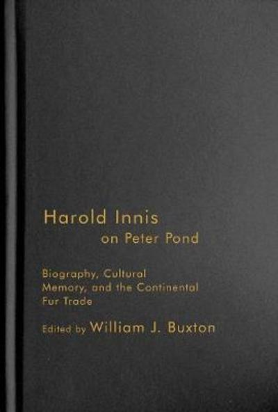 Harold Innis on Peter Pond - William J. Buxton