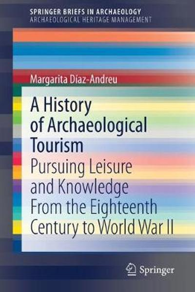 A History of Archaeological Tourism - Margarita Diaz-Andreu