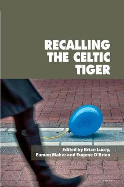 Recalling the Celtic Tiger - Eamon Maher