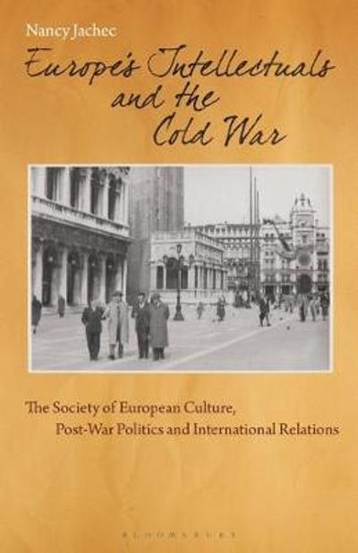 Europe's Intellectuals and the Cold War - Nancy Jachec