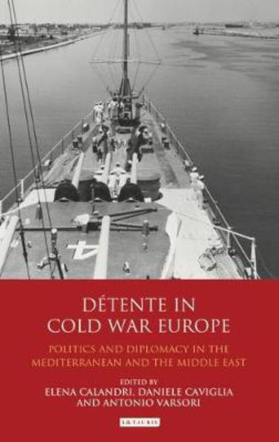Detente in Cold War Europe - Elena Calandri