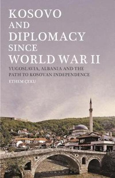 Kosovo and Diplomacy since World War II - Ethem Ceku