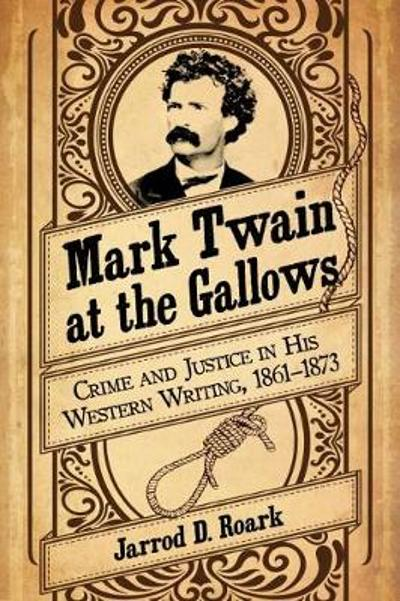 Mark Twain at the Gallows - Jarrod D. Roark