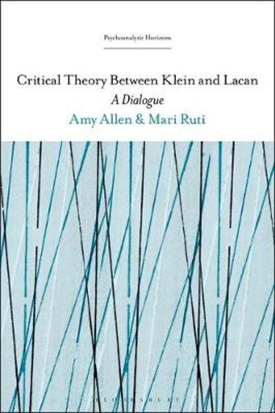 Critical Theory Between Klein and Lacan - Ruti Mari Ruti