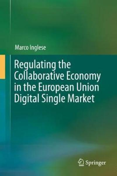 Regulating the Collaborative Economy in the European Union Digital Single Market - Marco Inglese