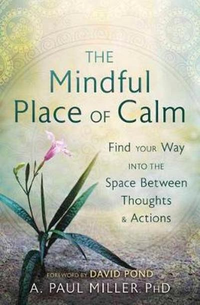 The Mindful Place of Calm - A. Paul Miller