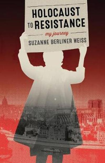 Holocaust to Resistance - Suzanne Berliner Weiss
