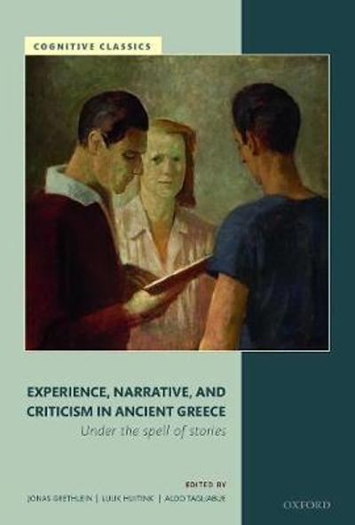 Experience, Narrative, and Criticism in Ancient Greece - Jonas Grethlein