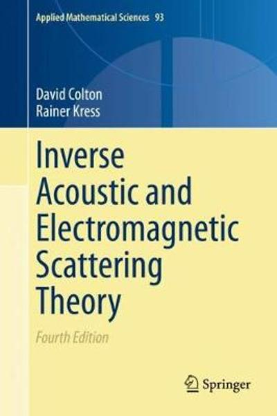 Inverse Acoustic and Electromagnetic Scattering Theory - David Colton