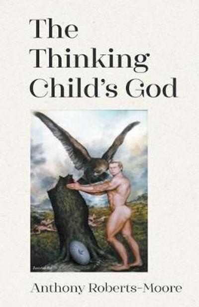 The Thinking Child's God - Anthony Roberts-Moore